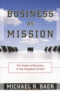 Image of Business as mission : the power of business in the kingdom of God